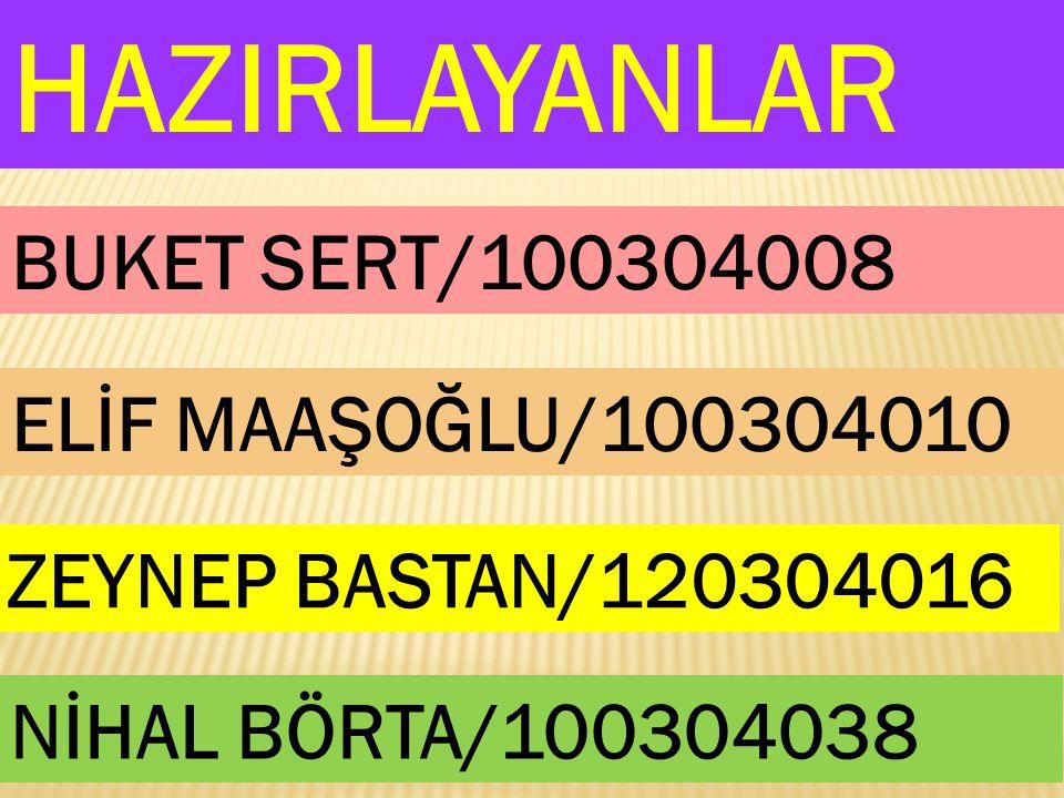 HAZIRLAYANLAR BUKET SERT/100304008 ELİF MAAŞOĞLU/100304010