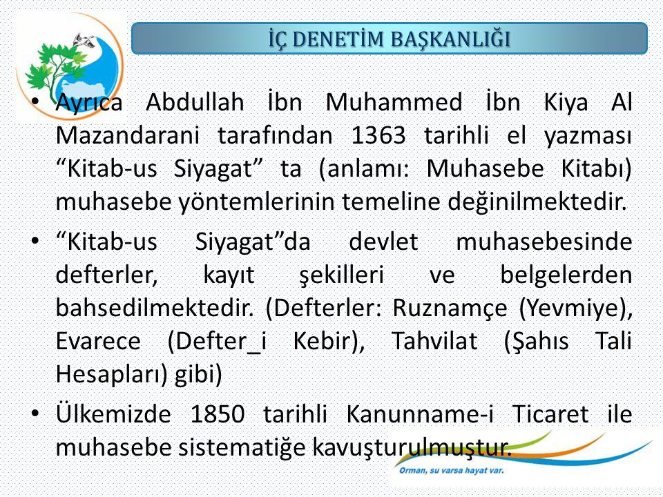 Ayrıca Abdullah İbn Muhammed İbn Kiya Al Mazandarani tarafından 1363 tarihli el yazması Kitab-us Siyagat ta (anlamı: Muhasebe Kitabı) muhasebe yöntemlerinin temeline değinilmektedir.