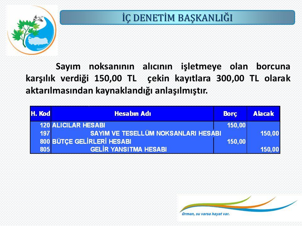 Sayım noksanının alıcının işletmeye olan borcuna karşılık verdiği 150,00 TL çekin kayıtlara 300,00 TL olarak aktarılmasından kaynaklandığı anlaşılmıştır.