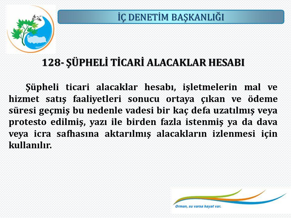 128- ŞÜPHELİ TİCARİ ALACAKLAR HESABI
