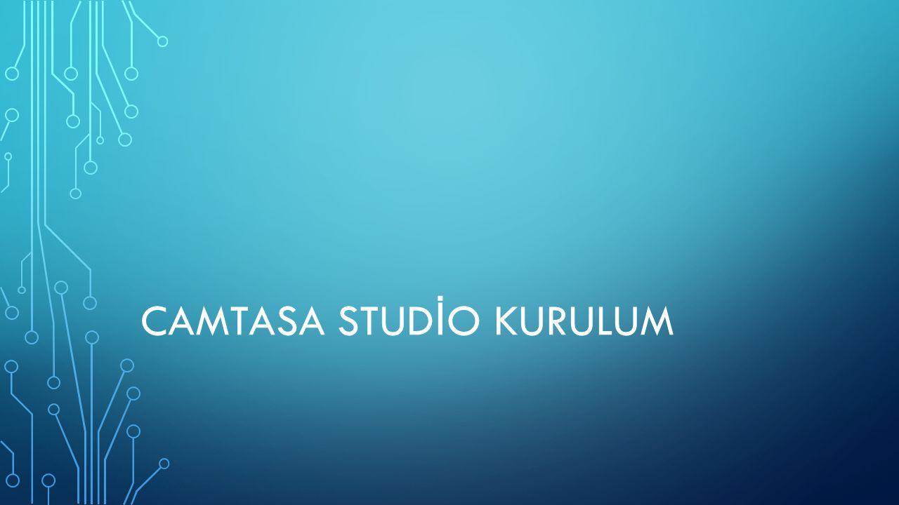 CAMTASA STUDİO KURULUM