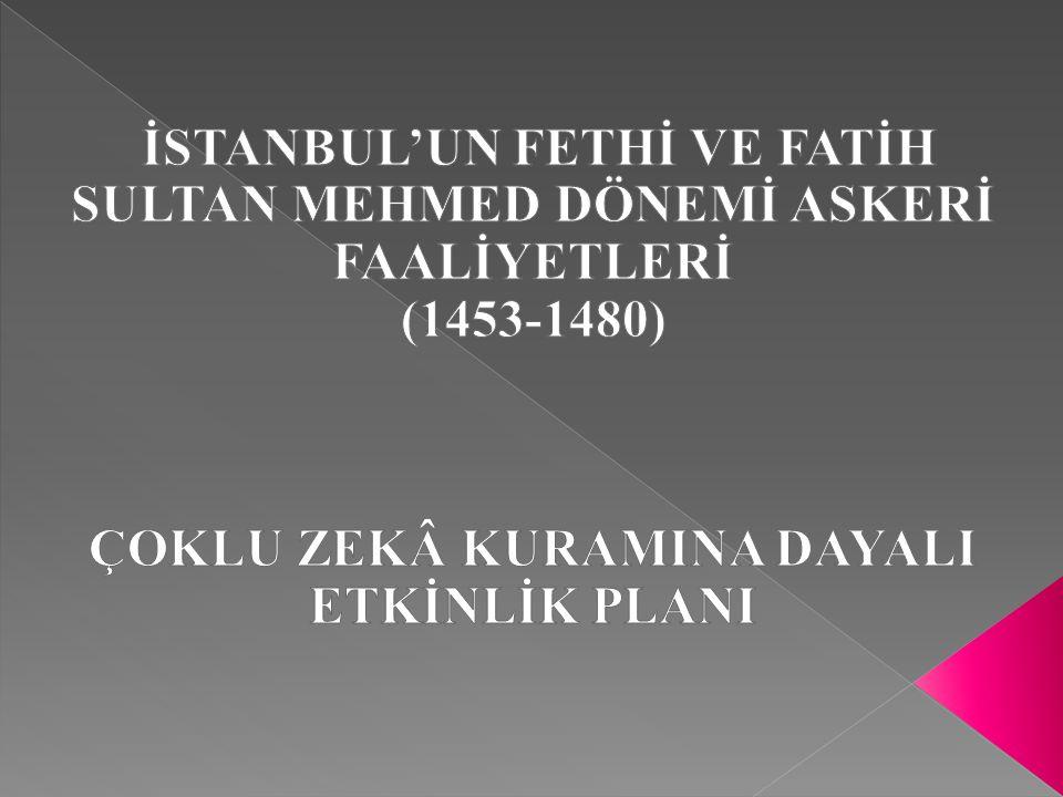 İSTANBUL'UN FETHİ VE FATİH SULTAN MEHMED DÖNEMİ ASKERİ FAALİYETLERİ