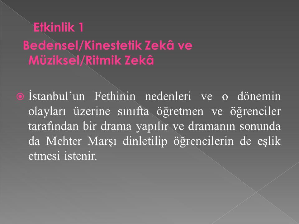 Etkinlik 1 Bedensel/Kinestetik Zekâ ve Müziksel/Ritmik Zekâ.