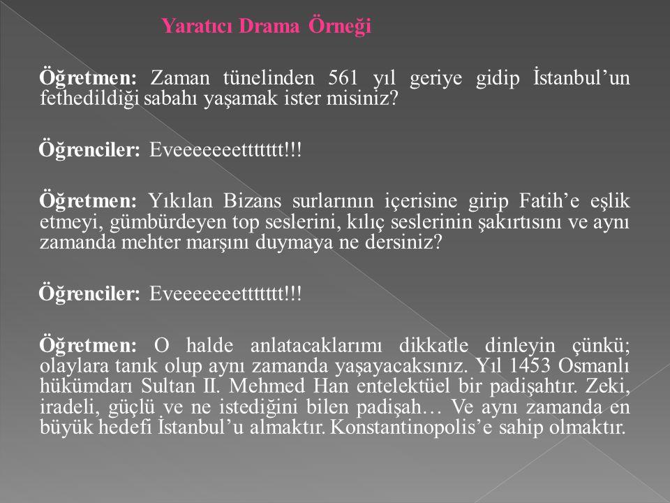 Yaratıcı Drama Örneği Öğretmen: Zaman tünelinden 561 yıl geriye gidip İstanbul'un fethedildiği sabahı yaşamak ister misiniz