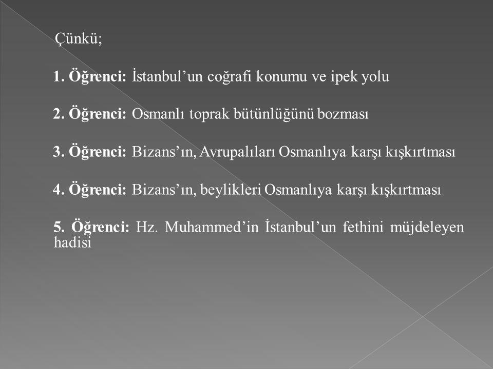 Çünkü; 1. Öğrenci: İstanbul'un coğrafi konumu ve ipek yolu. 2. Öğrenci: Osmanlı toprak bütünlüğünü bozması.