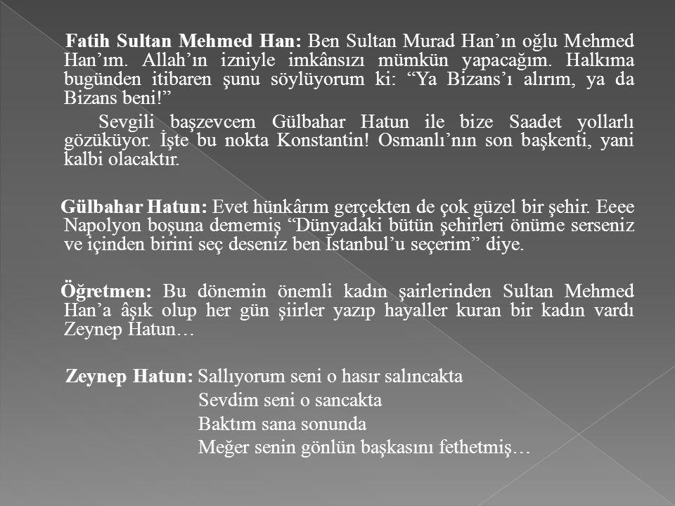 Fatih Sultan Mehmed Han: Ben Sultan Murad Han'ın oğlu Mehmed Han'ım