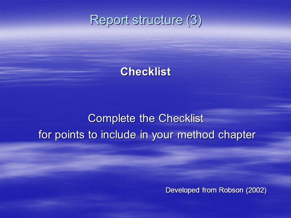 Report structure (3) Checklist Complete the Checklist