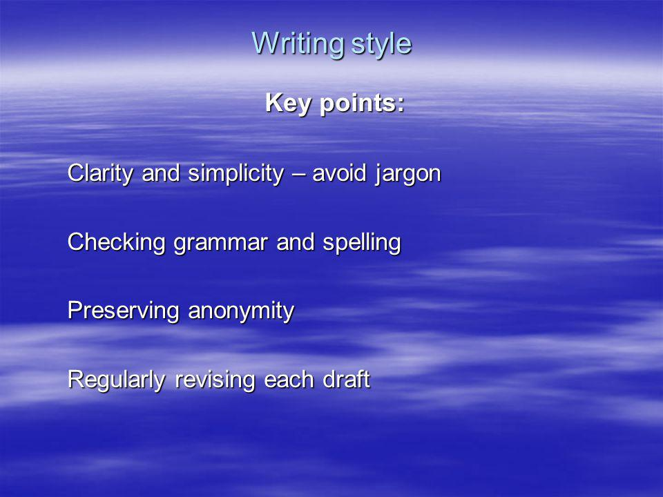 Writing style Key points: Clarity and simplicity – avoid jargon