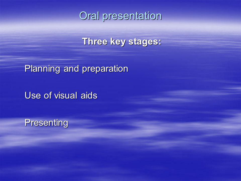 Oral presentation Three key stages: Planning and preparation