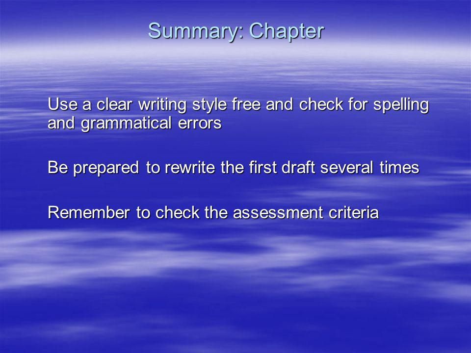 Summary: Chapter Use a clear writing style free and check for spelling and grammatical errors. Be prepared to rewrite the first draft several times.