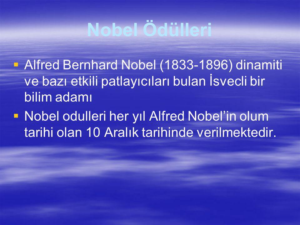 Nobel Ödülleri Alfred Bernhard Nobel (1833-1896) dinamiti ve bazı etkili patlayıcıları bulan İsvecli bir bilim adamı.