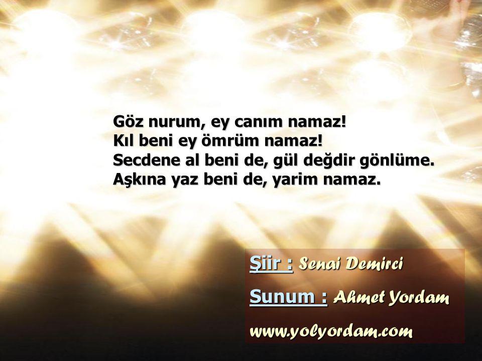Şiir : Senai Demirci Sunum : Ahmet Yordam www.yolyordam.com