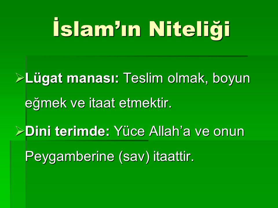İslam'ın Niteliği Lügat manası: Teslim olmak, boyun eğmek ve itaat etmektir.