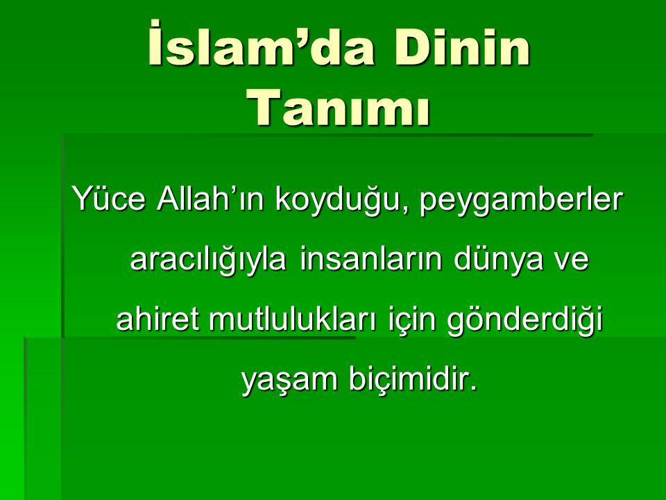 İslam'da Dinin Tanımı Yüce Allah'ın koyduğu, peygamberler aracılığıyla insanların dünya ve ahiret mutlulukları için gönderdiği yaşam biçimidir.