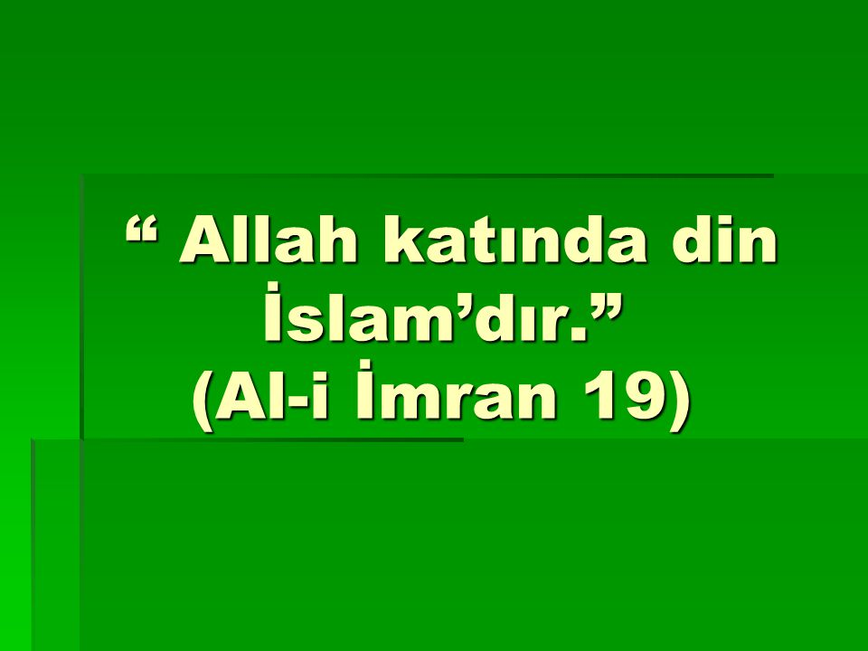 Allah katında din İslam'dır. (Al-i İmran 19)