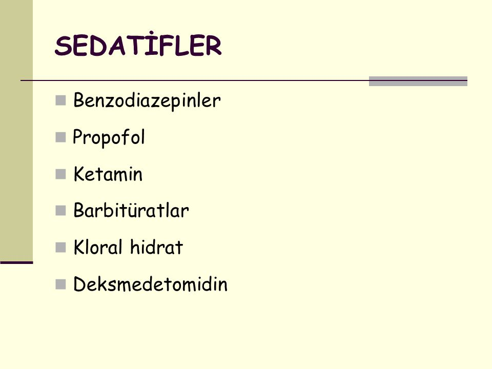 SEDATİFLER Benzodiazepinler Propofol Ketamin Barbitüratlar