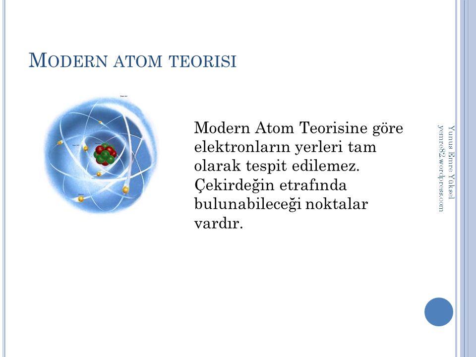 Modern atom teorisi Modern Atom Teorisine göre elektronların yerleri tam olarak tespit edilemez. Çekirdeğin etrafında bulunabileceği noktalar vardır.