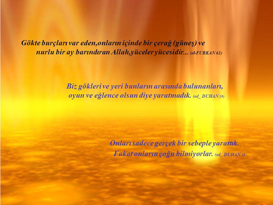 Gökte burçları var eden,onların içinde bir çerağ (güneş) ve