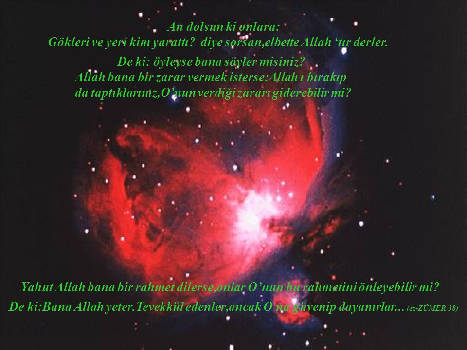 An dolsun ki onlara: Gökleri ve yeri kim yarattı diye sorsan,elbette Allah 'tır derler.