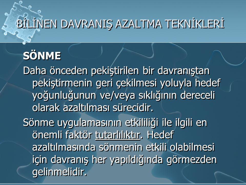 BİLİNEN DAVRANIŞ AZALTMA TEKNİKLERİ