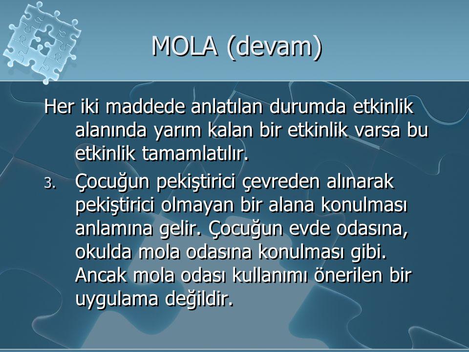 MOLA (devam) Her iki maddede anlatılan durumda etkinlik alanında yarım kalan bir etkinlik varsa bu etkinlik tamamlatılır.