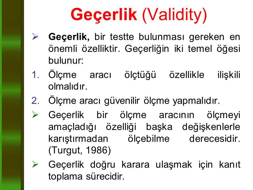 Geçerlik (Validity) Geçerlik, bir testte bulunması gereken en önemli özelliktir. Geçerliğin iki temel öğesi bulunur: