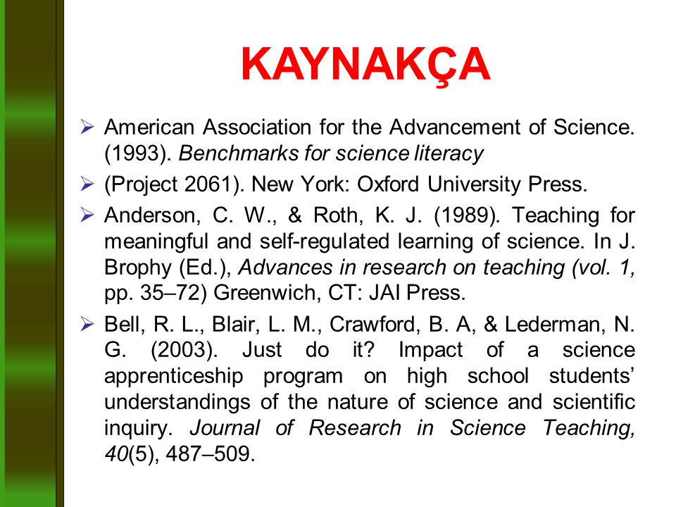 KAYNAKÇA American Association for the Advancement of Science. (1993). Benchmarks for science literacy.
