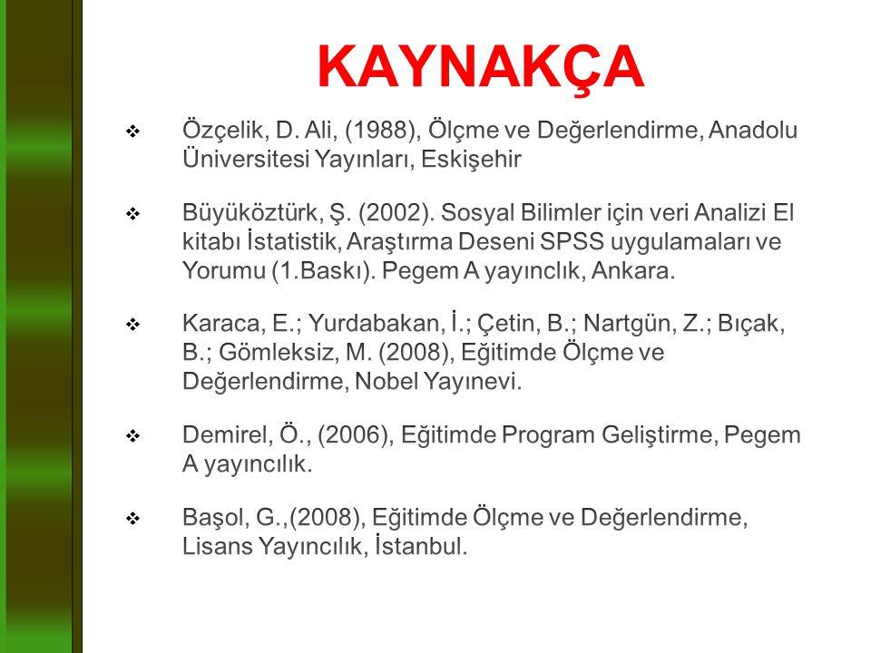 KAYNAKÇA Özçelik, D. Ali, (1988), Ölçme ve Değerlendirme, Anadolu Üniversitesi Yayınları, Eskişehir.