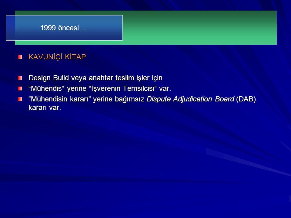 1999 öncesi … KAVUNİÇİ KİTAP. Design Build veya anahtar teslim işler için. Mühendis yerine İşverenin Temsilcisi var.