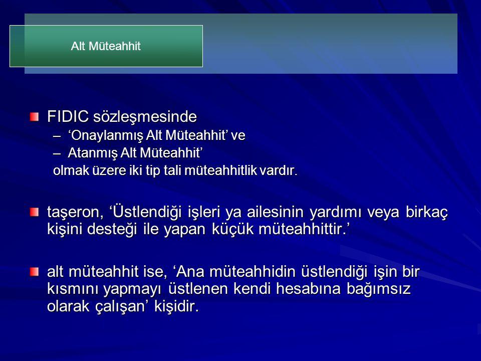 Alt Müteahhit FIDIC sözleşmesinde. 'Onaylanmış Alt Müteahhit' ve. Atanmış Alt Müteahhit' olmak üzere iki tip tali müteahhitlik vardır.