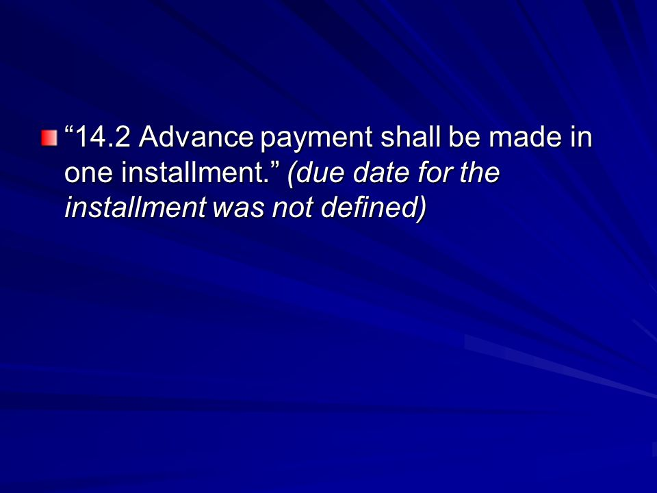 14. 2 Advance payment shall be made in one installment