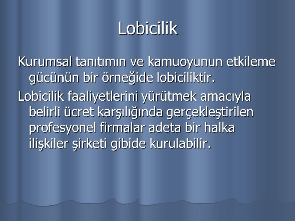 Lobicilik Kurumsal tanıtımın ve kamuoyunun etkileme gücünün bir örneğide lobiciliktir.