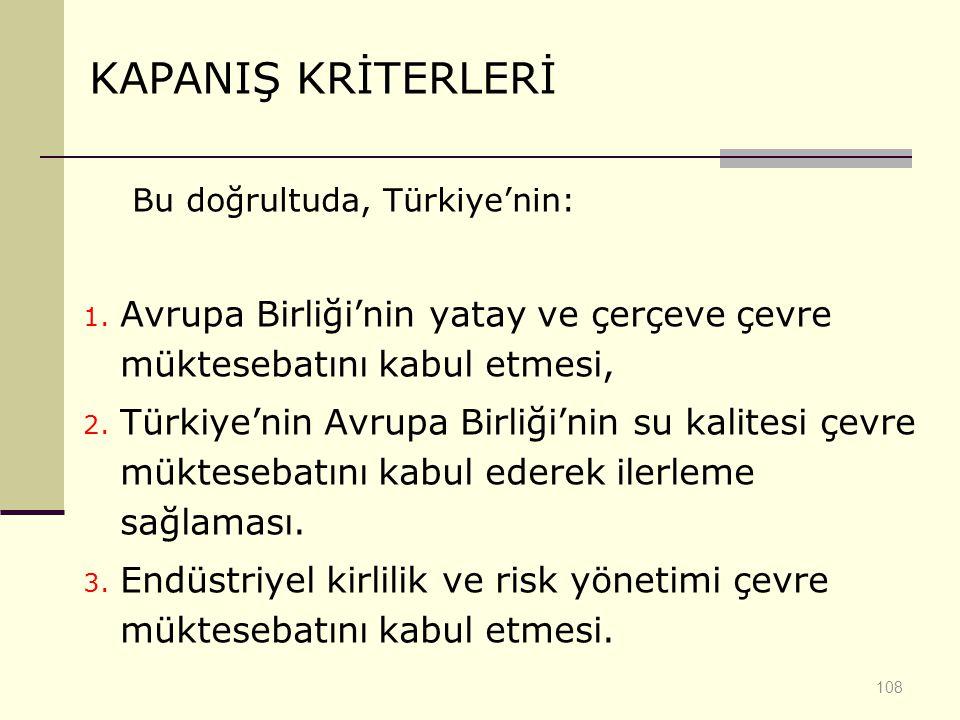 KAPANIŞ KRİTERLERİ Bu doğrultuda, Türkiye'nin: Avrupa Birliği'nin yatay ve çerçeve çevre müktesebatını kabul etmesi,