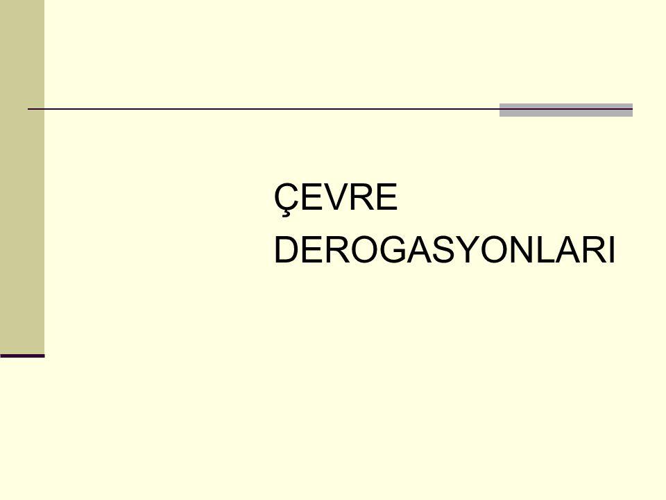 ÇEVRE DEROGASYONLARI