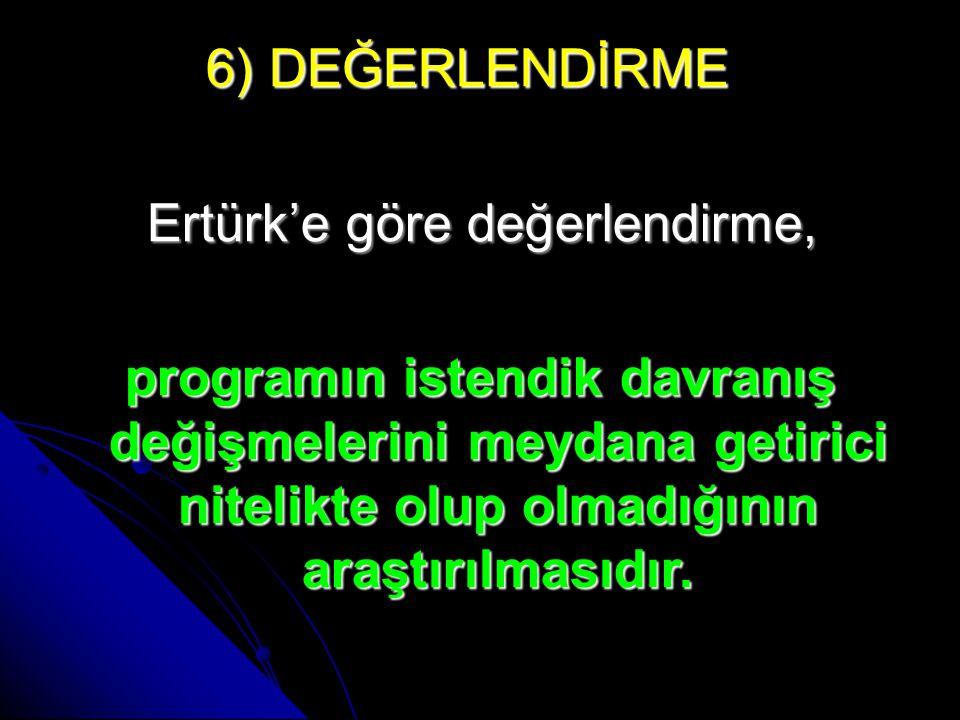 6) DEĞERLENDİRME Ertürk'e göre değerlendirme,