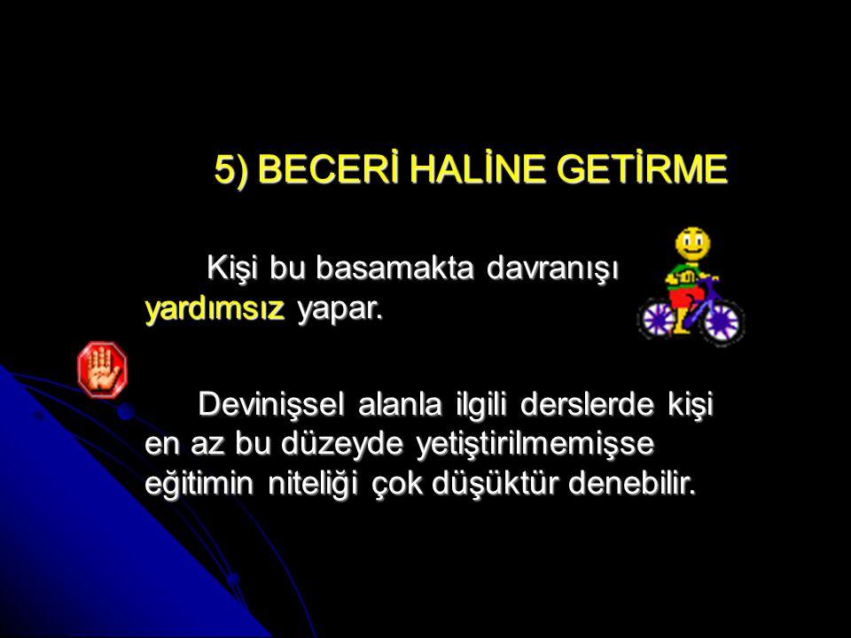 5) BECERİ HALİNE GETİRME