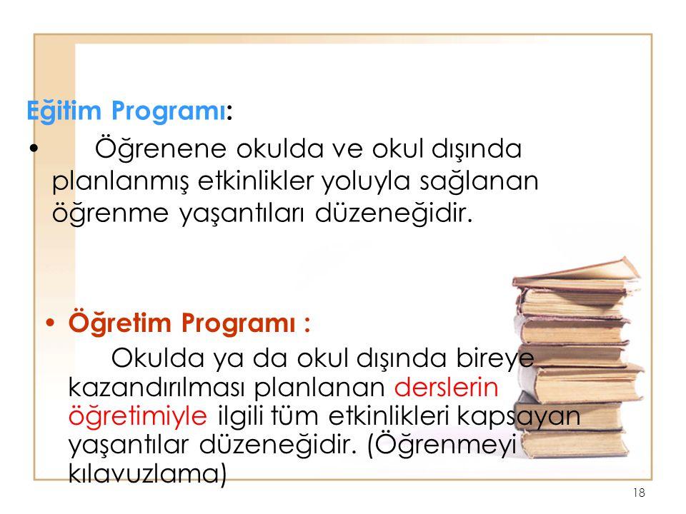 Eğitim Programı: Öğrenene okulda ve okul dışında planlanmış etkinlikler yoluyla sağlanan öğrenme yaşantıları düzeneğidir.