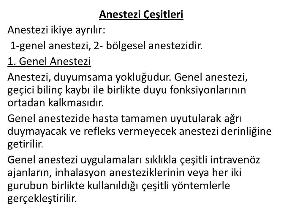 Anestezi Çeşitleri Anestezi ikiye ayrılır: 1-genel anestezi, 2- bölgesel anestezidir. 1. Genel Anestezi.