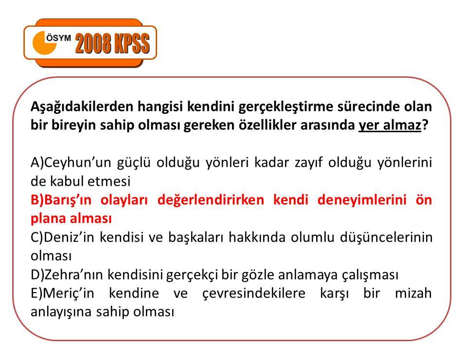2008 KPSS Aşağıdakilerden hangisi kendini gerçekleştirme sürecinde olan bir bireyin sahip olması gereken özellikler arasında yer almaz