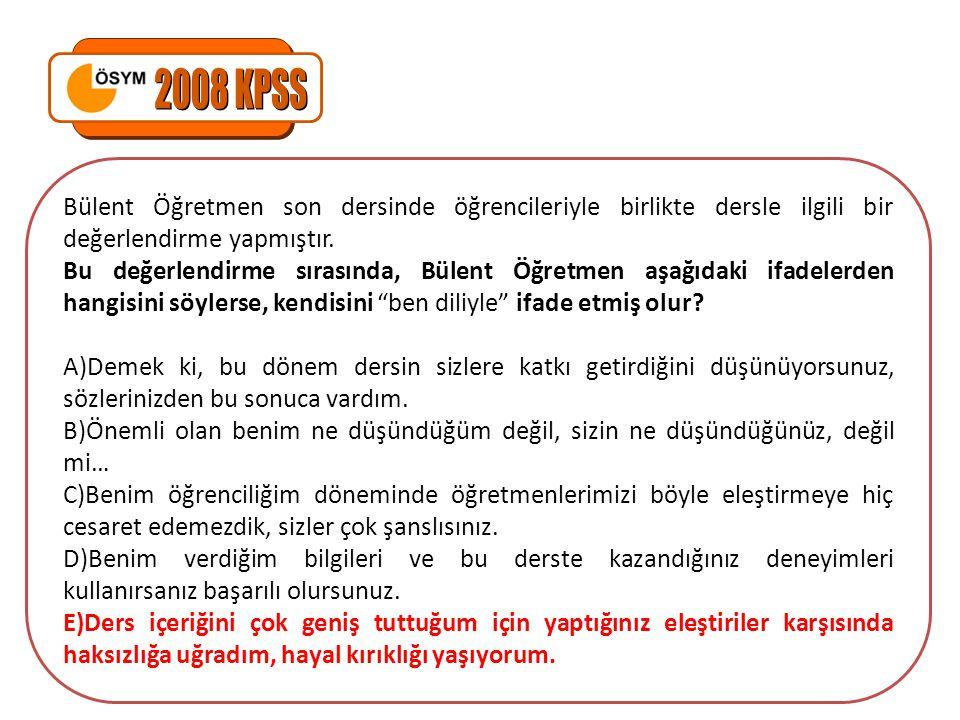 2008 KPSS Bülent Öğretmen son dersinde öğrencileriyle birlikte dersle ilgili bir değerlendirme yapmıştır.