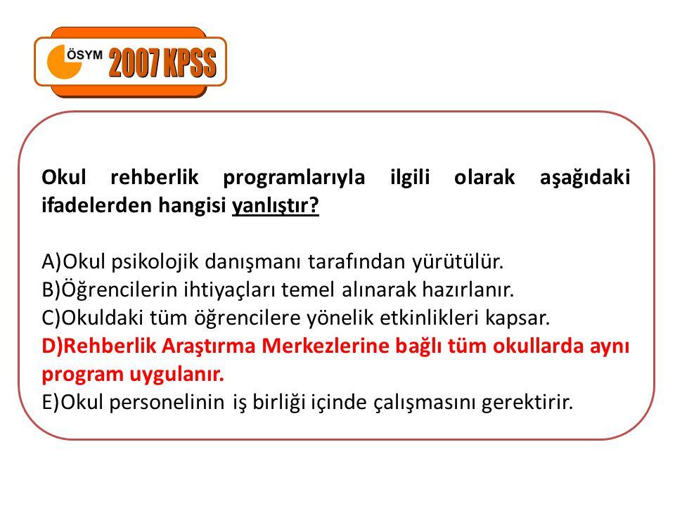 2007 KPSS Okul rehberlik programlarıyla ilgili olarak aşağıdaki ifadelerden hangisi yanlıştır Okul psikolojik danışmanı tarafından yürütülür.