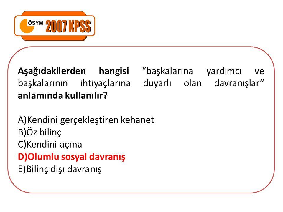 2007 KPSS Aşağıdakilerden hangisi başkalarına yardımcı ve başkalarının ihtiyaçlarına duyarlı olan davranışlar anlamında kullanılır