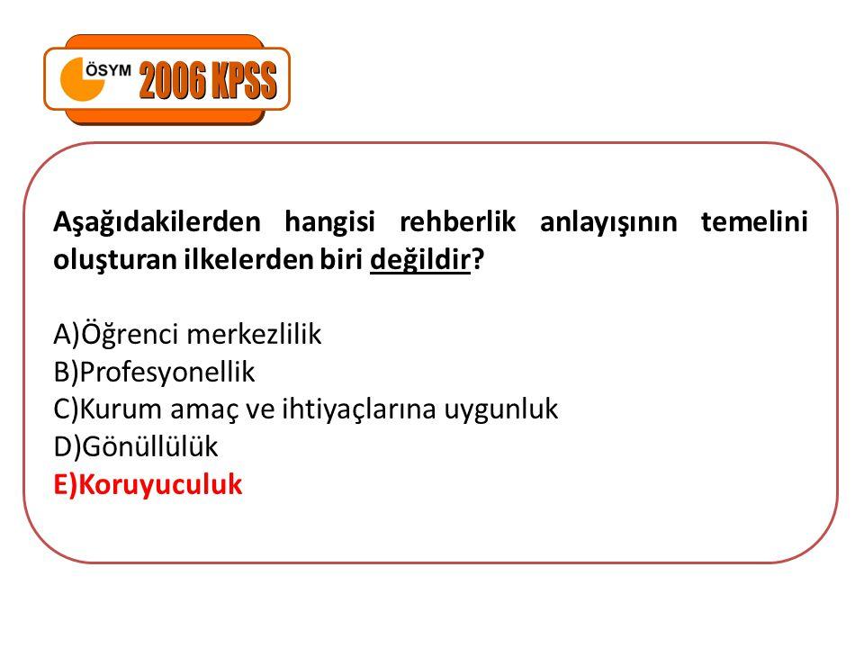2006 KPSS Aşağıdakilerden hangisi rehberlik anlayışının temelini oluşturan ilkelerden biri değildir