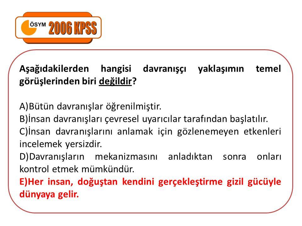 2006 KPSS Aşağıdakilerden hangisi davranışçı yaklaşımın temel görüşlerinden biri değildir Bütün davranışlar öğrenilmiştir.