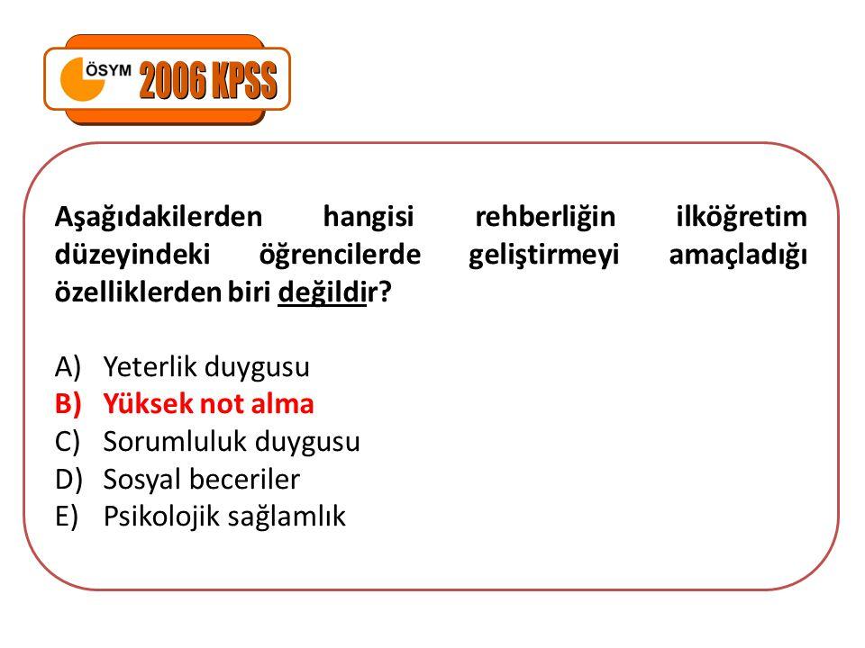 2006 KPSS Aşağıdakilerden hangisi rehberliğin ilköğretim düzeyindeki öğrencilerde geliştirmeyi amaçladığı özelliklerden biri değildir