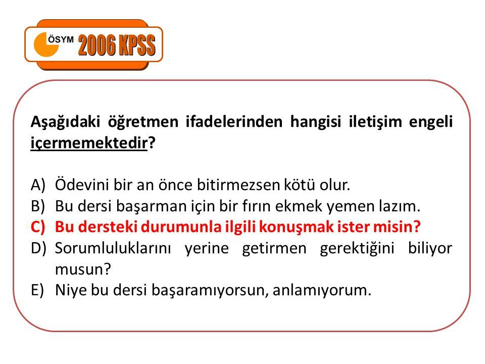 2006 KPSS Aşağıdaki öğretmen ifadelerinden hangisi iletişim engeli içermemektedir Ödevini bir an önce bitirmezsen kötü olur.