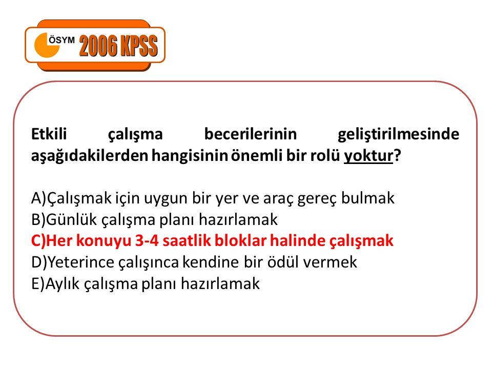 2006 KPSS Etkili çalışma becerilerinin geliştirilmesinde aşağıdakilerden hangisinin önemli bir rolü yoktur