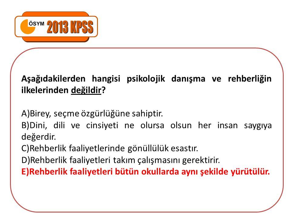 2013 KPSS Aşağıdakilerden hangisi psikolojik danışma ve rehberliğin ilkelerinden değildir Birey, seçme özgürlüğüne sahiptir.