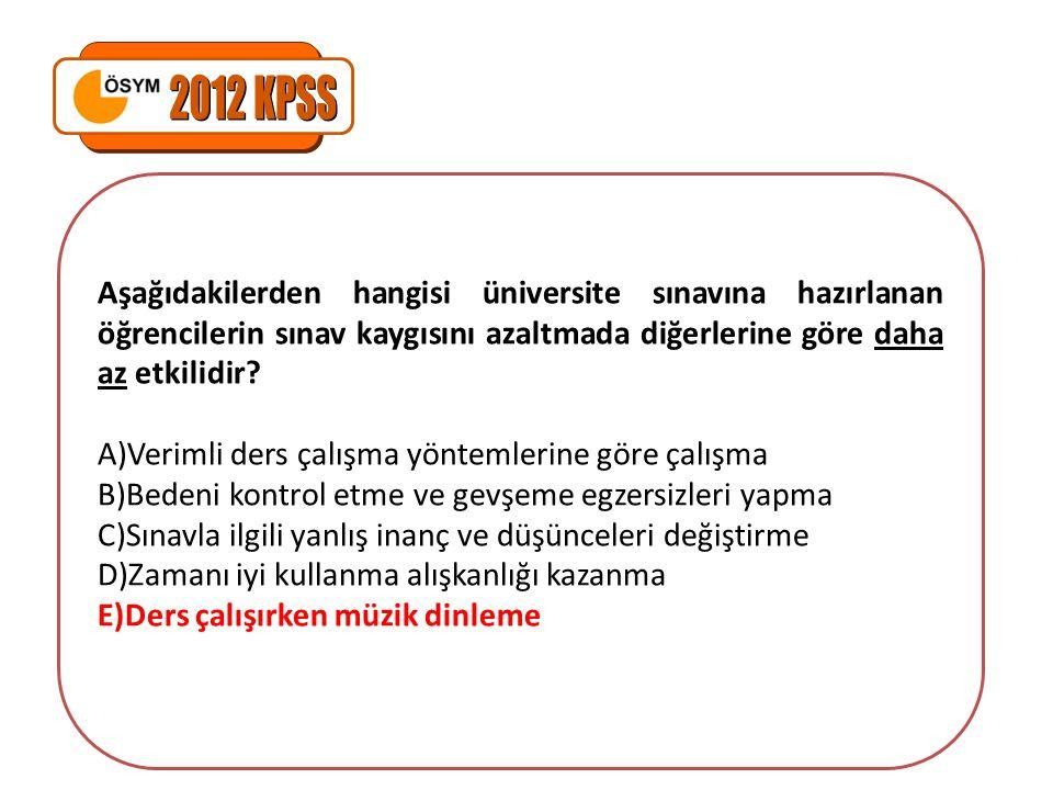2012 KPSS Aşağıdakilerden hangisi üniversite sınavına hazırlanan öğrencilerin sınav kaygısını azaltmada diğerlerine göre daha az etkilidir
