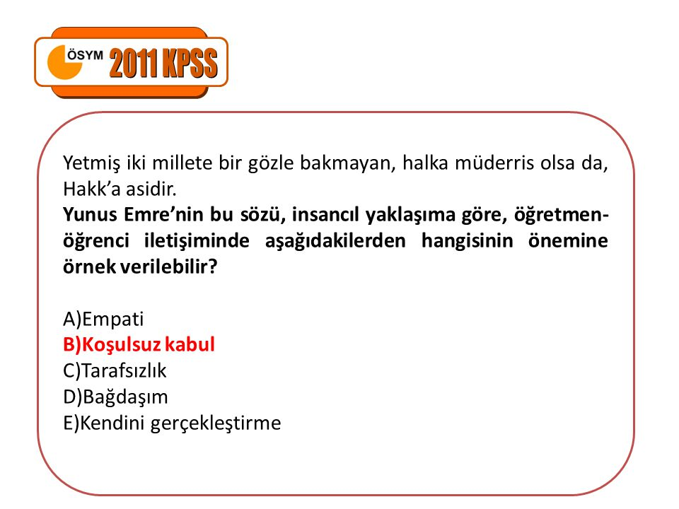 2011 KPSS Yetmiş iki millete bir gözle bakmayan, halka müderris olsa da, Hakk'a asidir.